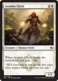 Arashin Cleric  When Arashin Cleric enters the battlefield, you gain 3 life.