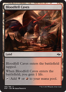 Bloodfell Caves  Bloodfell Caves enters the battlefield tapped.When Bloodfell Caves enters the battlefield, you gain 1 life.: Add  or .