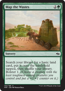 Map the Wastes  Search your library for a basic land card, put it onto the battlefield tapped, then shuffle your library. Bolster 1. (Choose a creature with the least toughness among creatures you control and put a +1/+1 counter on it.)