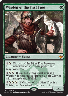 Warden of the First Tree  : Warden of the First Tree becomes a Human Warrior with base power and toughness 3/3.: If Warden of the First Tree is a Warrior, it becomes a Human Spirit Warrior with trample and lifelink.: If Warden of the First Tree is a Spirit, put five +1/+1 counters
