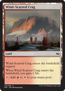Wind-Scarred Crag  Wind-Scarred Crag enters the battlefield tapped.When Wind-Scarred Crag enters the battlefield, you gain 1 life.: Add  or .