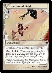 Lumithread Field  Creatures you control get +0/+1.Morph  (You may cast this card face down as a 2/2 creature for . Turn it face up any time for its morph cost.)