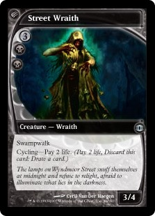 Street Wraith  Swampwalk (This creature can't be blocked as long as defending player controls a Swamp.)Cycling—Pay 2 life. (Pay 2 life, Discard this card: Draw a card.)