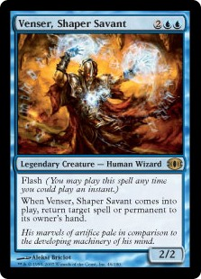 Venser, Shaper Savant  FlashWhen Venser, Shaper Savant enters the battlefield, return target spell or permanent to its owner's hand.