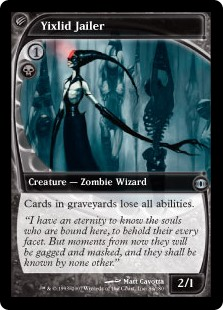 Yixlid Jailer  Cards in graveyards lose all abilities.