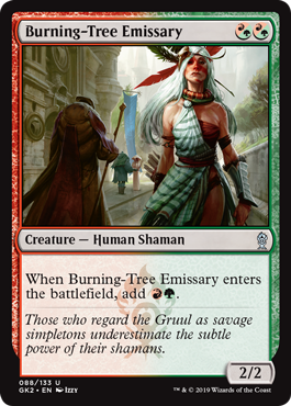 Burning-Tree Emissary  When Burning-Tree Emissary enters the battlefield, add .