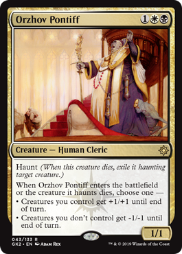 Orzhov Pontiff  Haunt (When this creature dies, exile it haunting target creature.)When Orzhov Pontiff enters the battlefield or the creature it haunts dies, choose one —• Creatures you control get +1/+1 until end of turn.• Creatures you don't control get -1/-1 until end