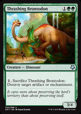 Thrashing Brontodon  , Sacrifice Thrashing Brontodon: Destroy target artifact or enchantment.