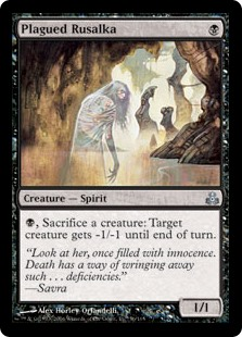 Plagued Rusalka  , Sacrifice a creature: Target creature gets -1/-1 until end of turn.