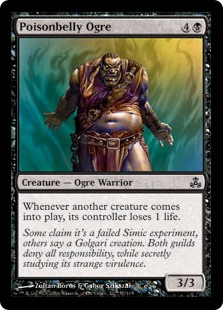 Poisonbelly Ogre  Whenever another creature enters the battlefield, its controller loses 1 life.