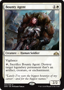 Bounty Agent  Vigilance, Sacrifice Bounty Agent: Destroy target legendary permanent that's an artifact, creature, or enchantment.