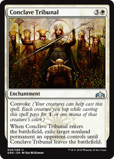 Conclave Tribunal  Convoke (Your creatures can help cast this spell. Each creature you tap while casting this spell pays for  or one mana of that creature's color.)When Conclave Tribunal enters the battlefield, exile target nonland permanent an opponent controls until Concl