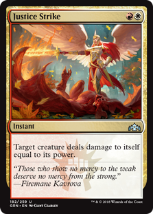 Justice Strike  Target creature deals damage to itself equal to its power.
