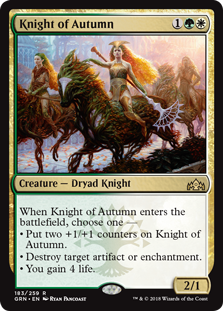 Knight of Autumn  When Knight of Autumn enters the battlefield, choose one —• Put two +1/+1 counters on Knight of Autumn.• Destroy target artifact or enchantment.• You gain 4 life.