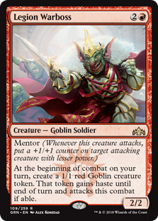 Legion Warboss  Mentor (Whenever this creature attacks, put a +1/+1 counter on target attacking creature with lesser power.)At the beginning of combat on your turn, create a 1/1 red Goblin creature token. That token gains haste until end of turn and attacks this combat i