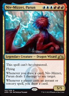 Niv-Mizzet, Parun  This spell can't be countered.FlyingWhenever you draw a card, Niv-Mizzet, Parun deals 1 damage to any target.Whenever a player casts an instant or sorcery spell, you draw a card.