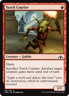 Torch Courier  HasteSacrifice Torch Courier: Another target creature gains haste until end of turn.