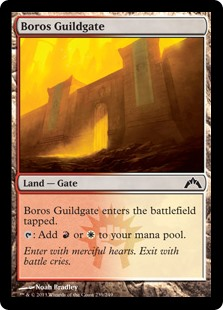 Boros Guildgate  Boros Guildgate enters the battlefield tapped.: Add  or .
