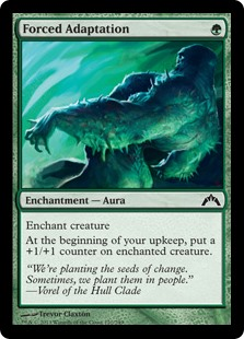 Forced Adaptation  Enchant creatureAt the beginning of your upkeep, put a +1/+1 counter on enchanted creature.