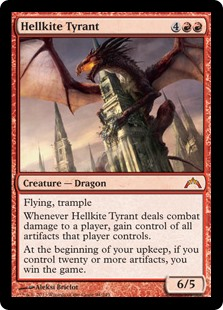Hellkite Tyrant  Flying, trampleWhenever Hellkite Tyrant deals combat damage to a player, gain control of all artifacts that player controls.At the beginning of your upkeep, if you control twenty or more artifacts, you win the game.