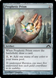Prophetic Prism  When Prophetic Prism enters the battlefield, draw a card., : Add one mana of any color.