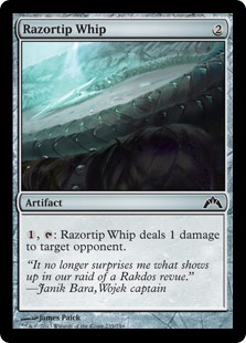 Razortip Whip  , : Razortip Whip deals 1 damage to target opponent or planeswalker.