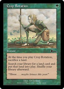 Crop Rotation  As an additional cost to cast this spell, sacrifice a land.Search your library for a land card and put that card onto the battlefield. Then shuffle your library.