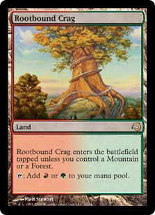 Rootbound Crag  Rootbound Crag enters the battlefield tapped unless you control a Mountain or a Forest.: Add  or .