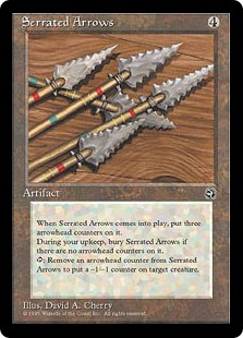 Serrated Arrows  Serrated Arrows enters the battlefield with three arrowhead counters on it.At the beginning of your upkeep, if there are no arrowhead counters on Serrated Arrows, sacrifice it., Remove an arrowhead counter from Serrated Arrows: Put a -1/-1 counter on targ