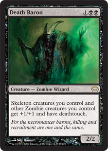 Death Baron  Skeletons you control and other Zombies you control get +1/+1 and have deathtouch.