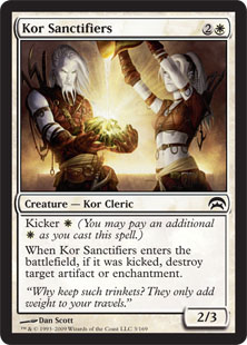 Kor Sanctifiers  Kicker  (You may pay an additional  as you cast this spell.)When Kor Sanctifiers enters the battlefield, if it was kicked, destroy target artifact or enchantment.