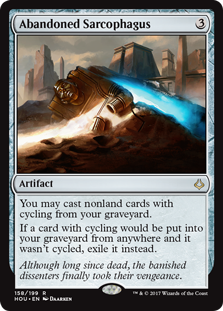 Abandoned Sarcophagus  You may cast nonland cards with cycling from your graveyard.If a card with cycling would be put into your graveyard from anywhere and it wasn't cycled, exile it instead.