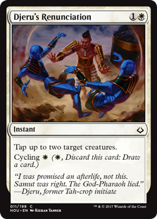 Djeru's Renunciation  Tap up to two target creatures.Cycling  (, Discard this card: Draw a card.)