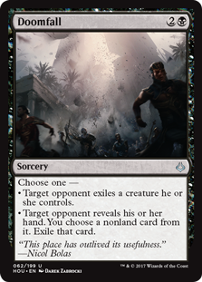 Doomfall  Choose one —• Target opponent exiles a creature they control.• Target opponent reveals their hand. You choose a nonland card from it. Exile that card.