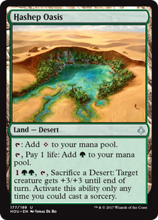 Hashep Oasis  : Add ., Pay 1 life: Add ., , Sacrifice a Desert: Target creature gets +3/+3 until end of turn. Activate this ability only any time you could cast a sorcery.