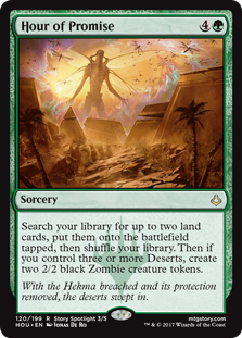 Hour of Promise  Search your library for up to two land cards, put them onto the battlefield tapped, then shuffle your library. Then if you control three or more Deserts, create two 2/2 black Zombie creature tokens.
