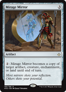 Mirage Mirror  : Mirage Mirror becomes a copy of target artifact, creature, enchantment, or land until end of turn.