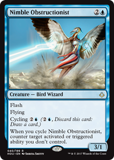 Nimble Obstructionist  FlashFlyingCycling  (, Discard this card: Draw a card.)When you cycle Nimble Obstructionist, counter target activated or triggered ability you don't control.