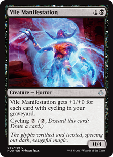 Vile Manifestation  Vile Manifestation gets +1/+0 for each card with cycling in your graveyard.Cycling  (, Discard this card: Draw a card.)