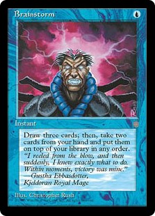 Brainstorm  Draw three cards, then put two cards from your hand on top of your library in any order.