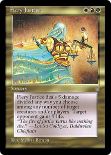 Fiery Justice  Fiery Justice deals 5 damage divided as you choose among any number of targets. Target opponent gains 5 life.