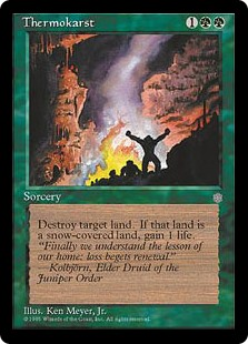 Thermokarst  Destroy target land. If that land was a snow land, you gain 1 life.