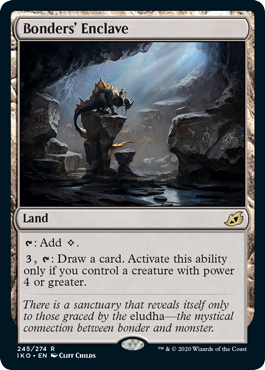 Bonders' Enclave  : Add ., : Draw a card. Activate this ability only if you control a creature with power 4 or greater.