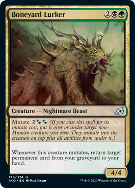 Boneyard Lurker  Mutate  (If you cast this spell for its mutate cost, put it over or under target non-Human creature you own. They mutate into the creature on top plus all abilities from under it.)Whenever this creature mutates, return target permanent card from your grav