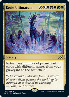 Eerie Ultimatum  Return any number of permanent cards with different names from your graveyard to the battlefield.