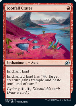 "Footfall Crater  Enchant landEnchanted land has "": Target creature gains trample and haste until end of turn.""Cycling  (, Discard this card: Draw a card.)"