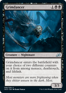 Grimdancer  Grimdancer enters the battlefield with your choice of two different counters on it from among menace, deathtouch, and lifelink.