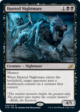 Hunted Nightmare  MenaceWhen Hunted Nightmare enters the battlefield, target opponent puts a deathtouch counter on a creature they control.