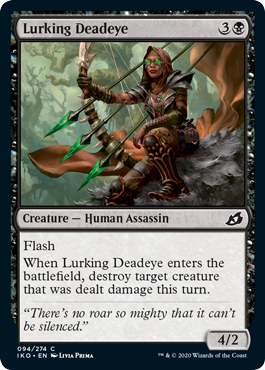 Lurking Deadeye  FlashWhen Lurking Deadeye enters the battlefield, destroy target creature that was dealt damage this turn.