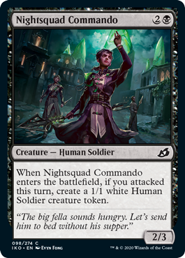 Nightsquad Commando  When Nightsquad Commando enters the battlefield, if you attacked this turn, create a 1/1 white Human Soldier creature token.